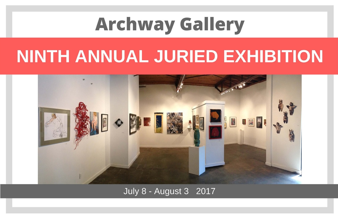Archway 9th Annual Juried Exhibition 2017 Archway Gallery